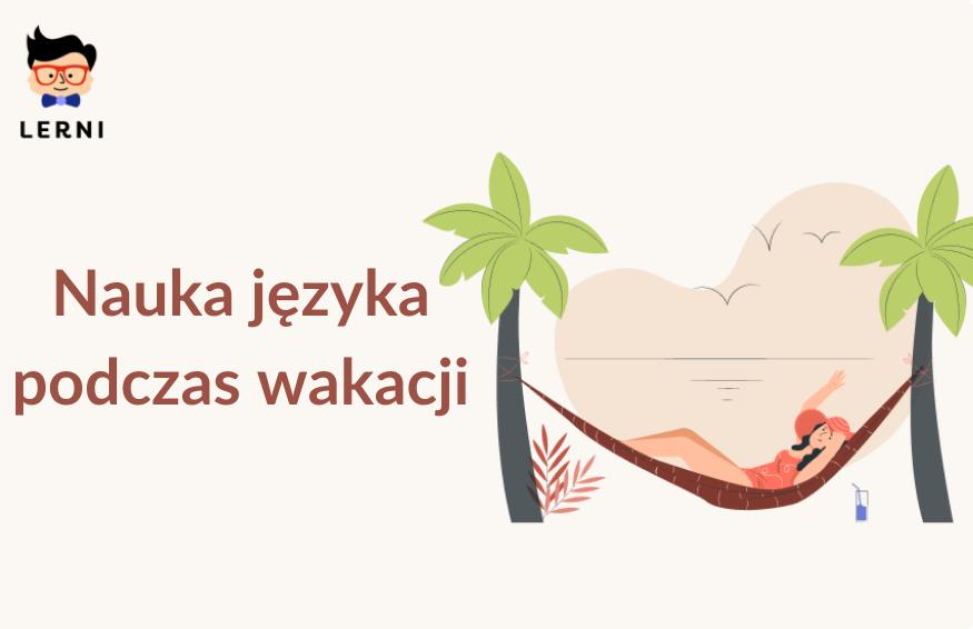 Nauka języka podczas wakacji.